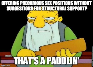 Don't brace yourself against the wall for a paddlin'? That's another paddlin'.